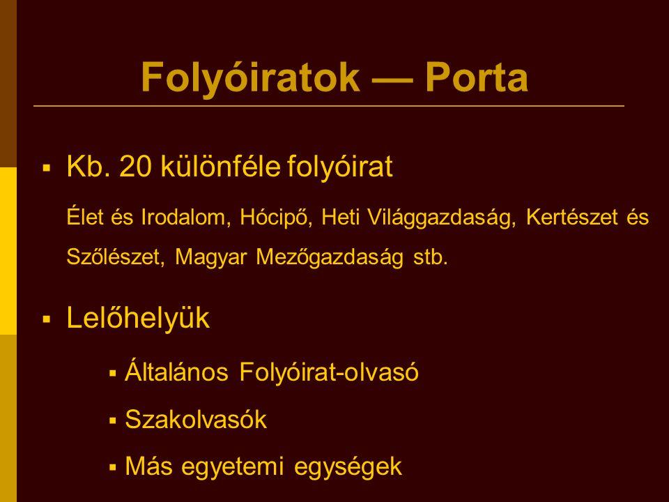 Folyóiratok — Porta  Kb. 20 különféle folyóirat Élet és Irodalom, Hócipő, Heti Világgazdaság, Kertészet és Szőlészet, Magyar Mezőgazdaság stb.  Lelő