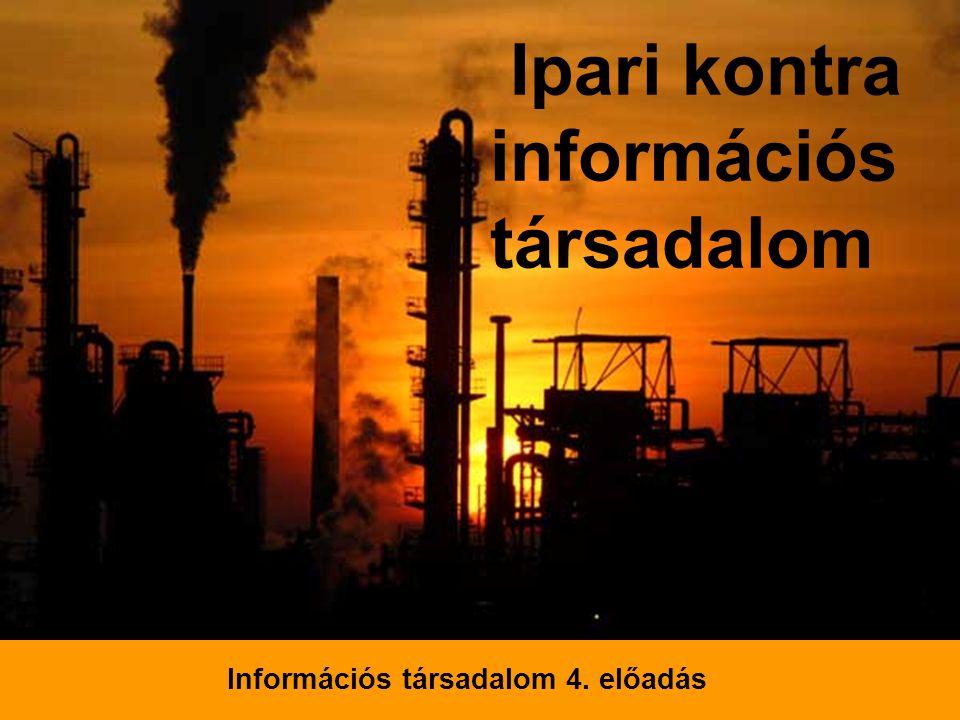 Ipari kontra információs társadalom Információs társadalom 4. előadás