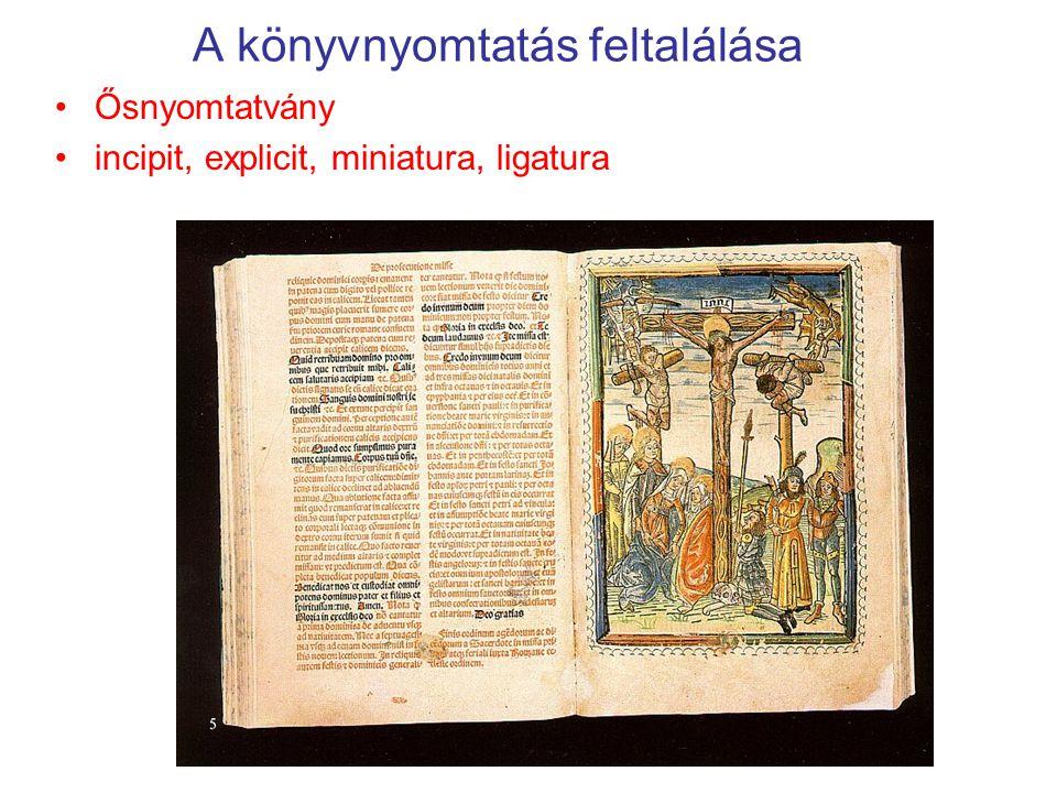 A könyvnyomtatás feltalálása Ősnyomtatvány incipit, explicit, miniatura, ligatura