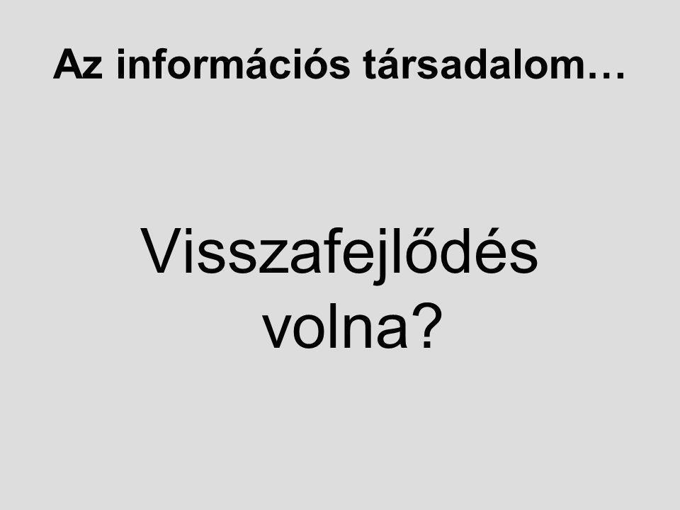 Az információs társadalom… Visszafejlődés volna