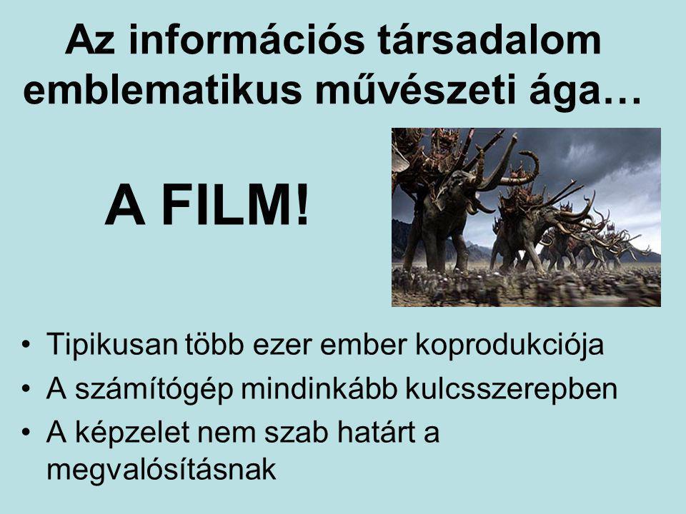 Az információs társadalom emblematikus művészeti ága… Tipikusan több ezer ember koprodukciója A számítógép mindinkább kulcsszerepben A képzelet nem szab határt a megvalósításnak A FILM!