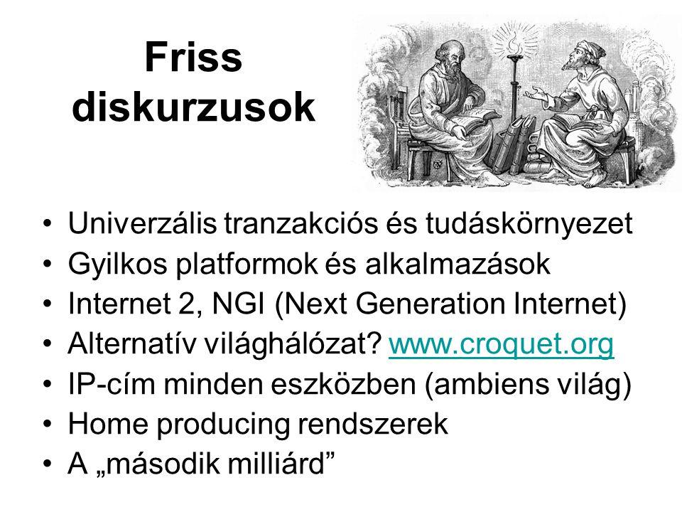Friss diskurzusok Univerzális tranzakciós és tudáskörnyezet Gyilkos platformok és alkalmazások Internet 2, NGI (Next Generation Internet) Alternatív világhálózat.
