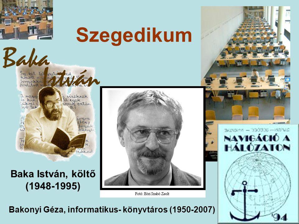 Szegedikum Bakonyi Géza, informatikus- könyvtáros (1950-2007) Baka István, költő (1948-1995)
