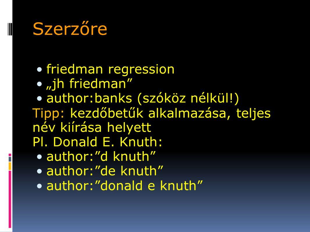 """Szerzőre friedman regression """"jh friedman author:banks (szóköz nélkül!) Tipp: kezdőbetűk alkalmazása, teljes név kiírása helyett Pl."""