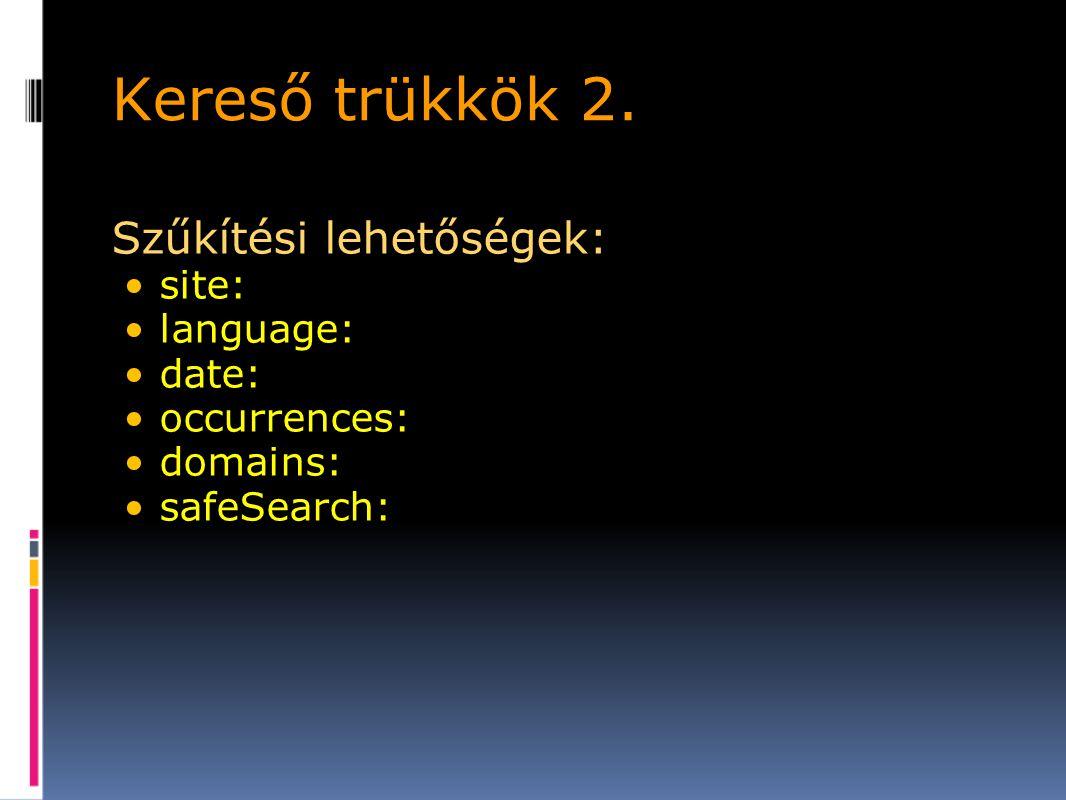 Kereső trükkök 2. Szűkítési lehetőségek: site: language: date: occurrences: domains: safeSearch: