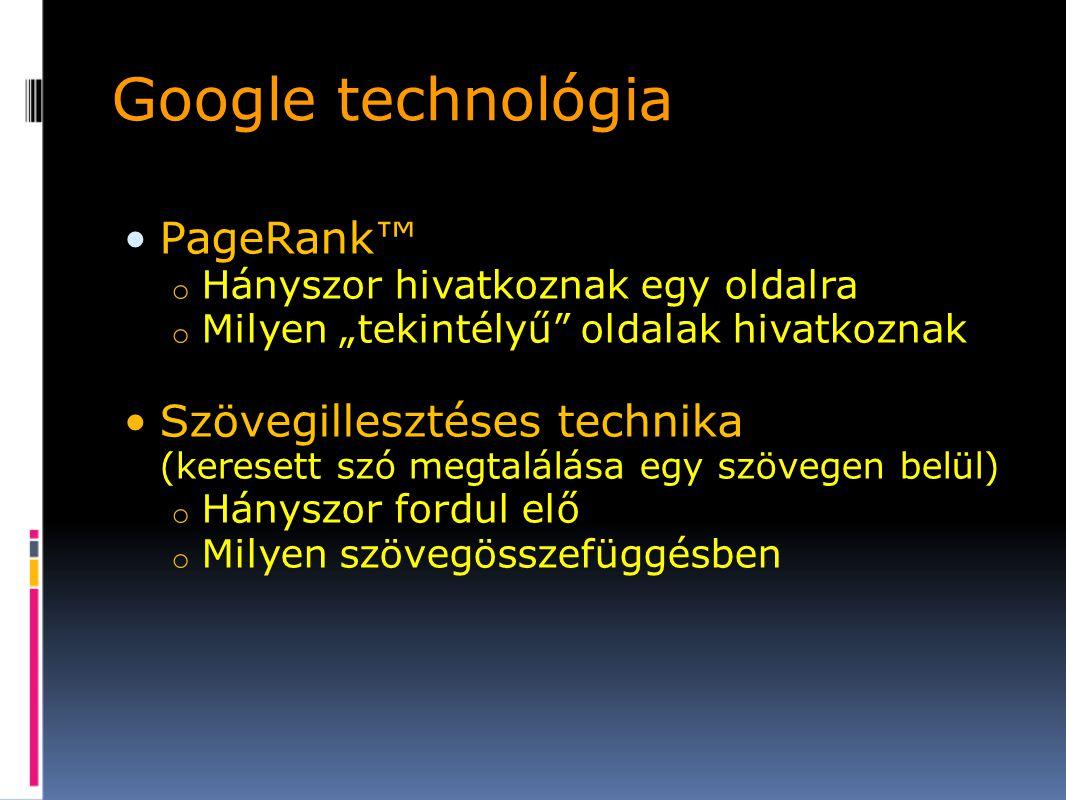 """Google technológia PageRank™ o Hányszor hivatkoznak egy oldalra o Milyen """"tekintélyű oldalak hivatkoznak Szövegillesztéses technika (keresett szó megtalálása egy szövegen belül) o Hányszor fordul elő o Milyen szövegösszefüggésben"""