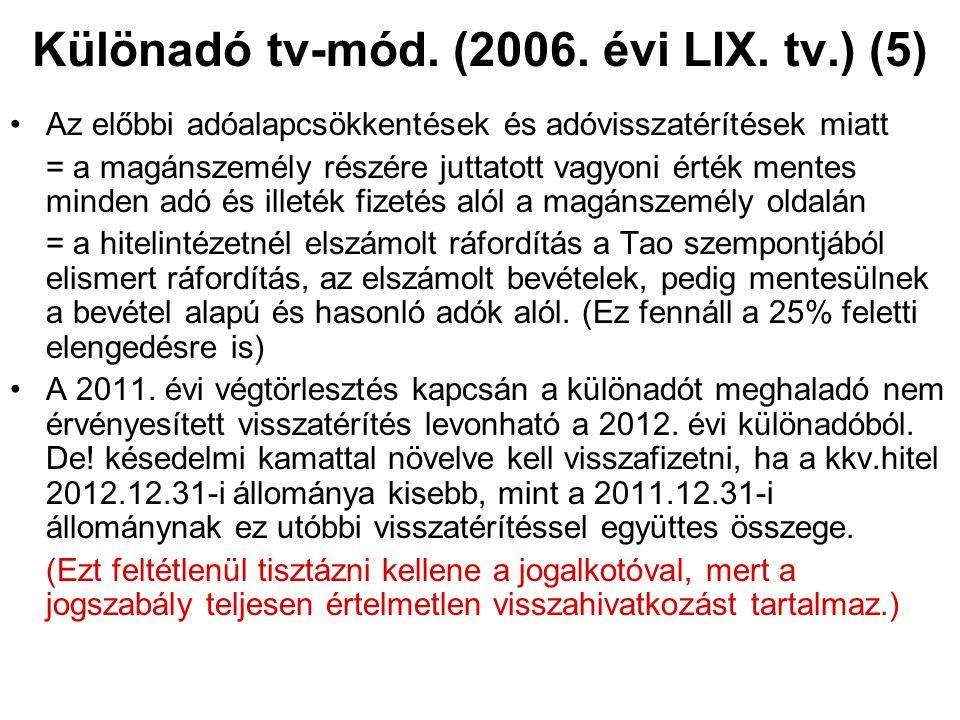 Különadó tv-mód. (2006. évi LIX. tv.) (5) Az előbbi adóalapcsökkentések és adóvisszatérítések miatt = a magánszemély részére juttatott vagyoni érték m