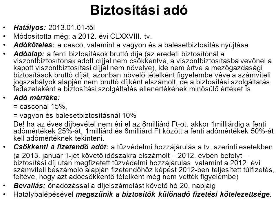 Biztosítási adó Hatályos: 2013.01.01-től Módosította még: a 2012. évi CLXXVIII. tv. Adóköteles: a casco, valamint a vagyon és a balesetbiztosítás nyúj