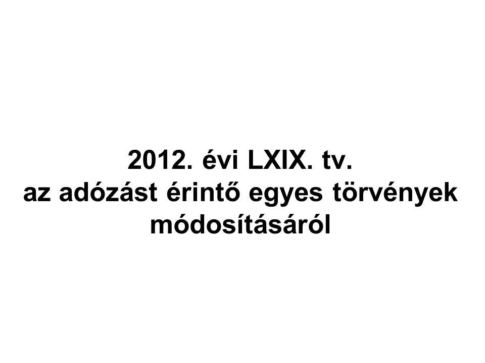 2012. évi LXIX. tv. az adózást érintő egyes törvények módosításáról