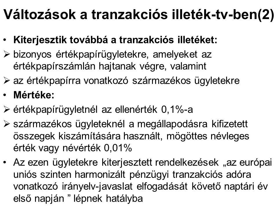 Változások a tranzakciós illeték-tv-ben(2) Kiterjesztik továbbá a tranzakciós illetéket:  bizonyos értékpapírügyletekre, amelyeket az értékpapírszáml