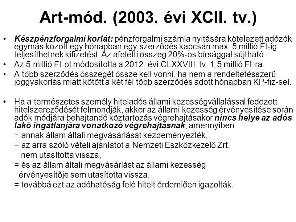 Art-mód. (2003. évi XCII. tv.) Készpénzforgalmi korlát: pénzforgalmi számla nyitására kötelezett adózók egymás között egy hónapban egy szerződés kapcs