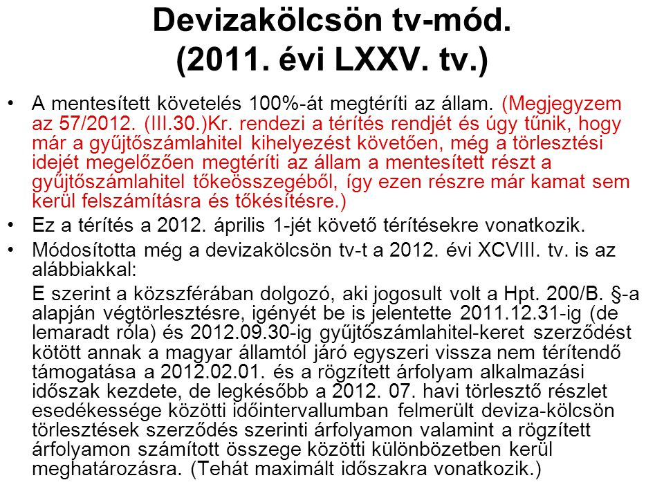Devizakölcsön tv-mód. (2011. évi LXXV. tv.) A mentesített követelés 100%-át megtéríti az állam. (Megjegyzem az 57/2012. (III.30.)Kr. rendezi a térítés