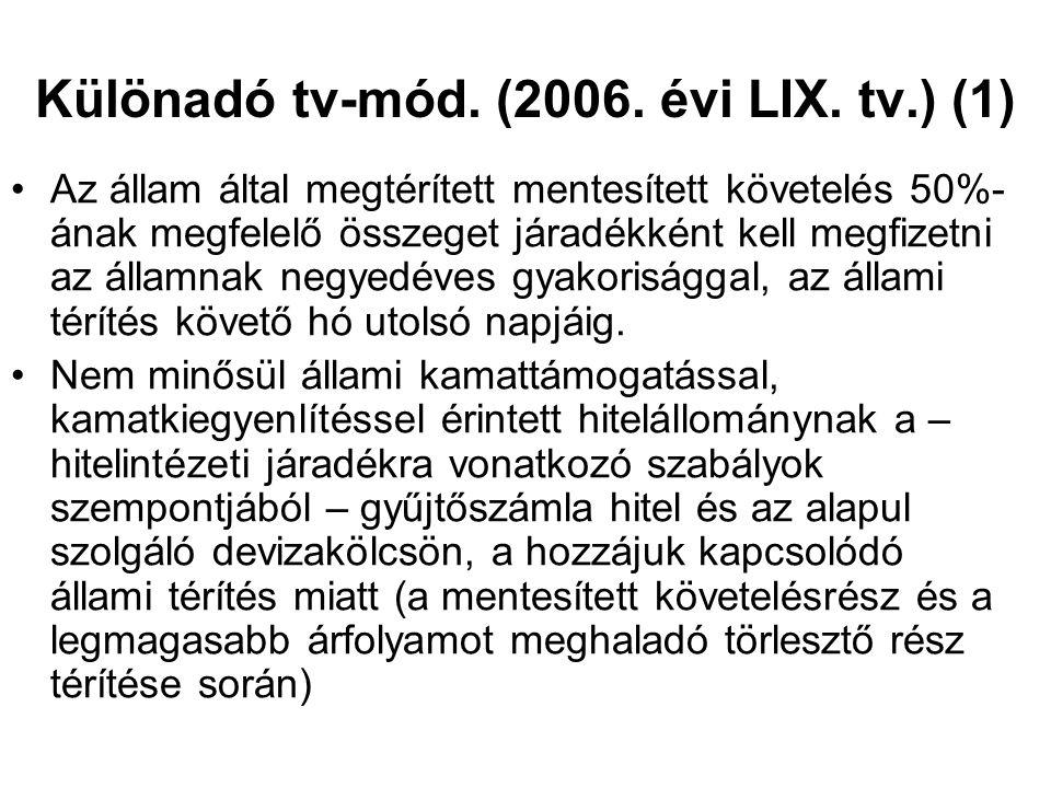 Különadó tv-mód. (2006. évi LIX. tv.) (1) Az állam által megtérített mentesített követelés 50%- ának megfelelő összeget járadékként kell megfizetni az