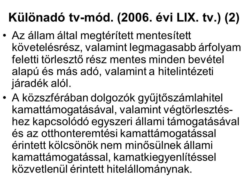 Különadó tv-mód. (2006. évi LIX. tv.) (2) Az állam által megtérített mentesített követelésrész, valamint legmagasabb árfolyam feletti törlesztő rész m