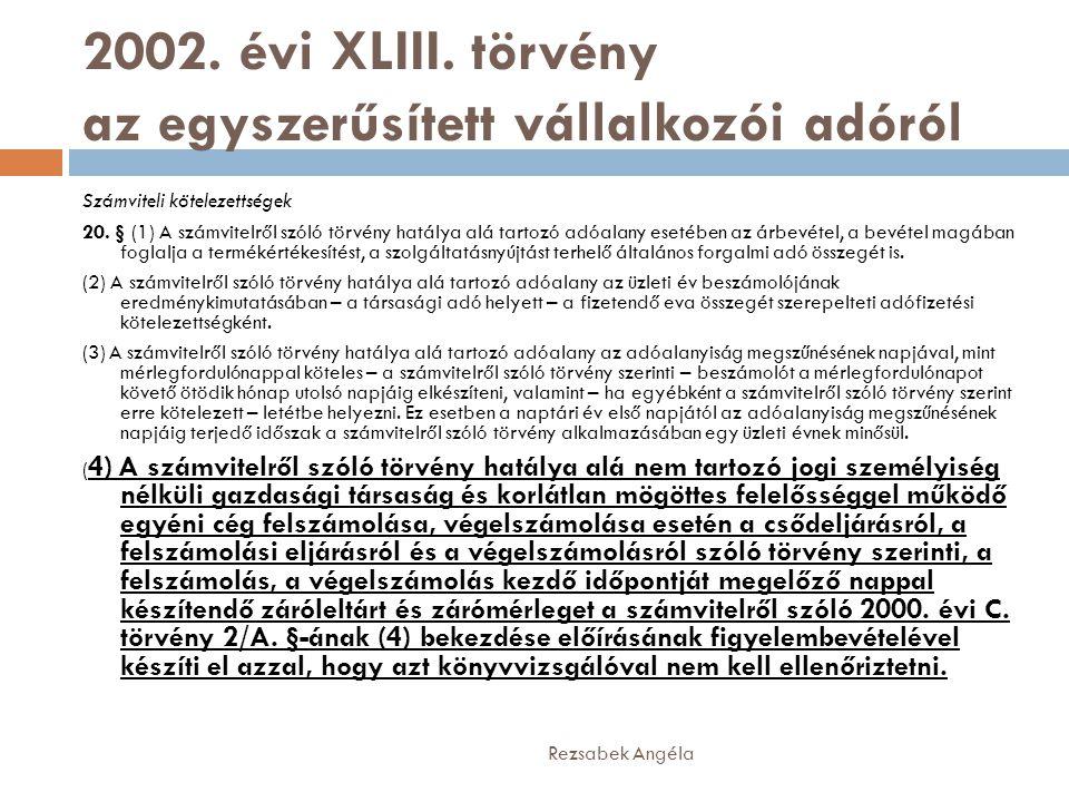 2002. évi XLIII. törvény az egyszerűsített vállalkozói adóról Rezsabek Angéla Számviteli kötelezettségek 20. § (1) A számvitelről szóló törvény hatály
