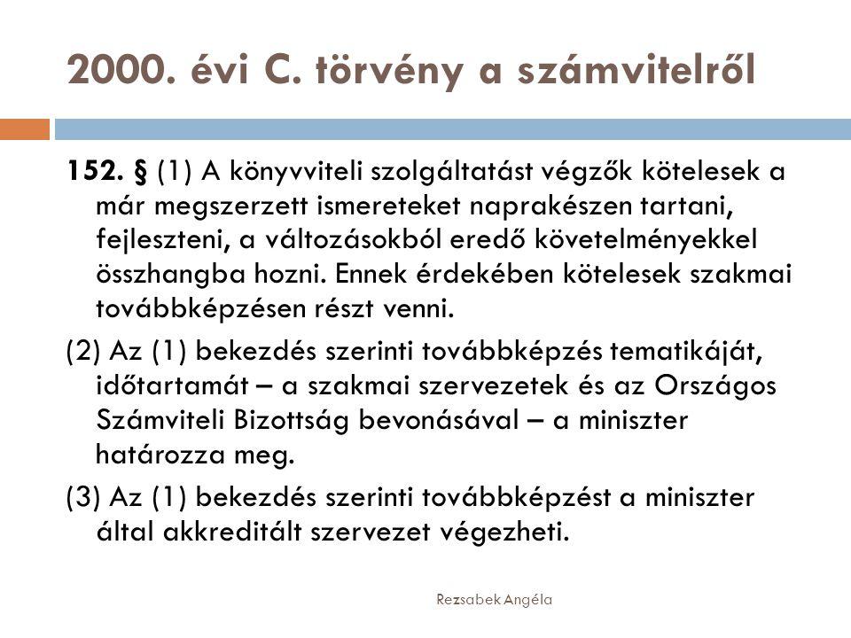 2000. évi C. törvény a számvitelről Rezsabek Angéla 152. § (1) A könyvviteli szolgáltatást végzők kötelesek a már megszerzett ismereteket naprakészen