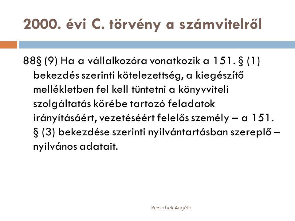 2000. évi C. törvény a számvitelről Rezsabek Angéla 88§ (9) Ha a vállalkozóra vonatkozik a 151. § (1) bekezdés szerinti kötelezettség, a kiegészítő me