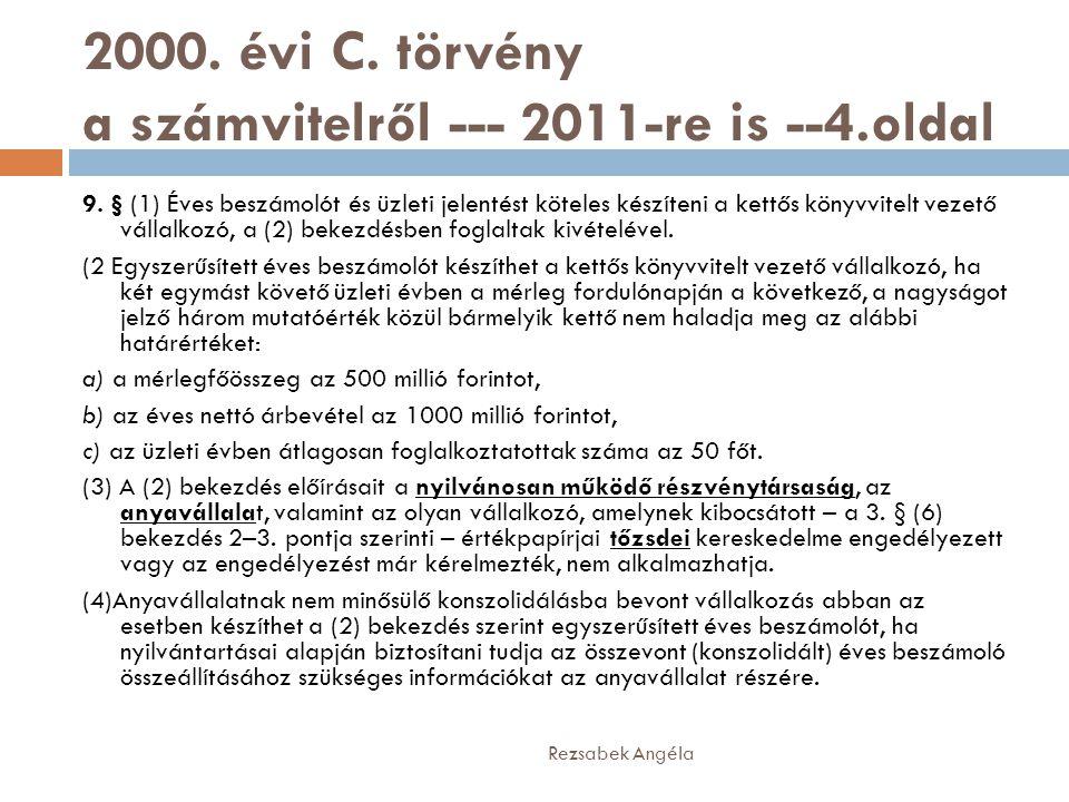 2000. évi C. törvény a számvitelről --- 2011-re is --4.oldal 9. § (1) Éves beszámolót és üzleti jelentést köteles készíteni a kettős könyvvitelt vezet