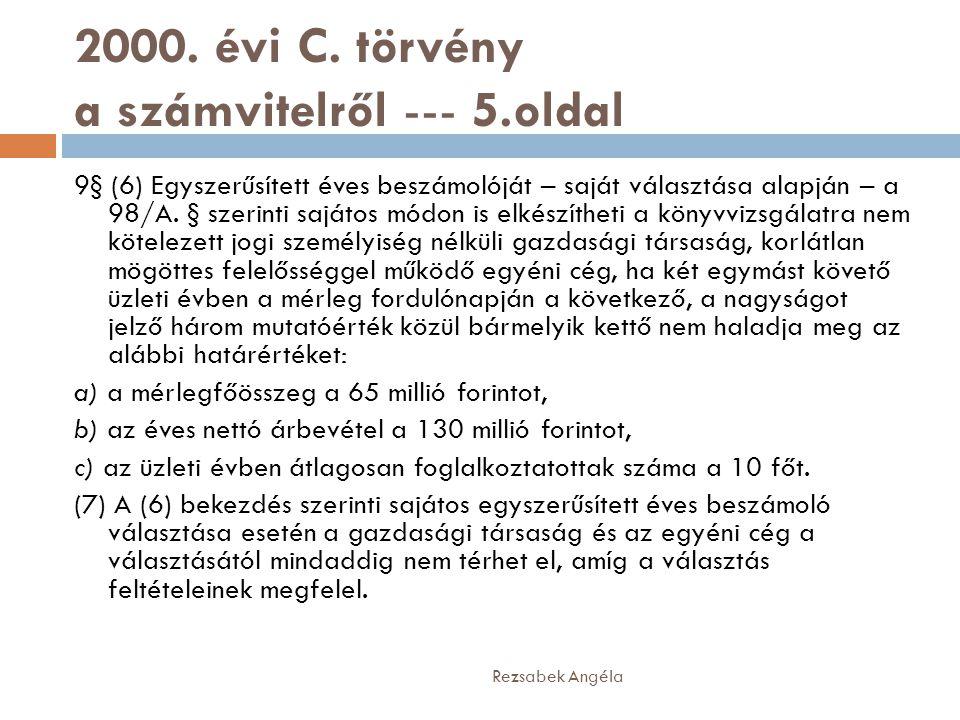 2000. évi C. törvény a számvitelről --- 5.oldal 9§ (6) Egyszerűsített éves beszámolóját – saját választása alapján – a 98/A. § szerinti sajátos módon
