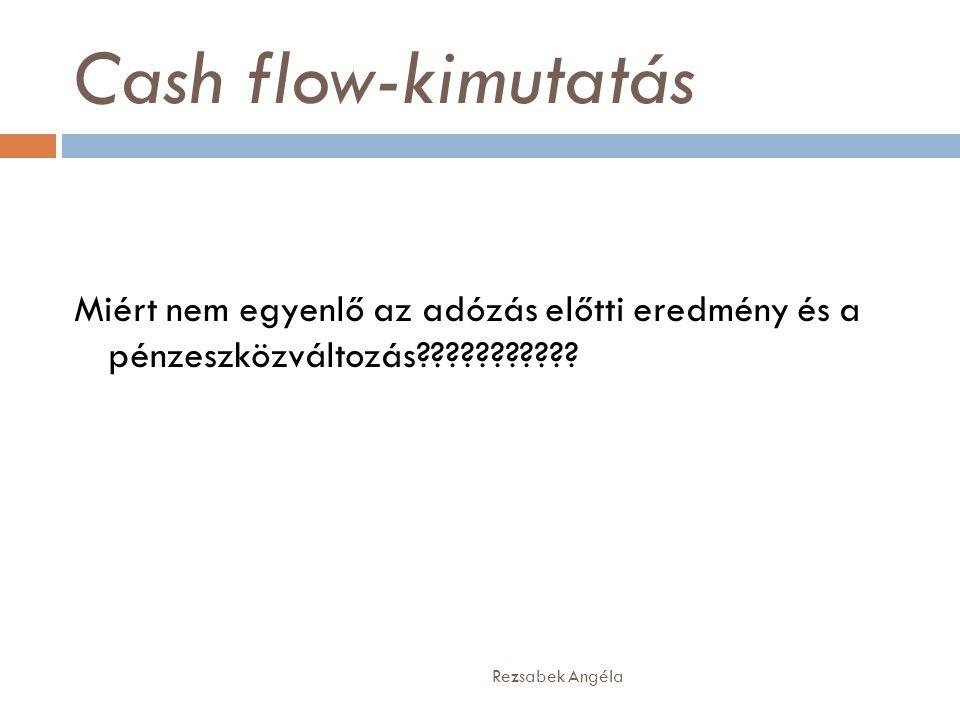 Cash flow-kimutatás Rezsabek Angéla Miért nem egyenlő az adózás előtti eredmény és a pénzeszközváltozás???????????
