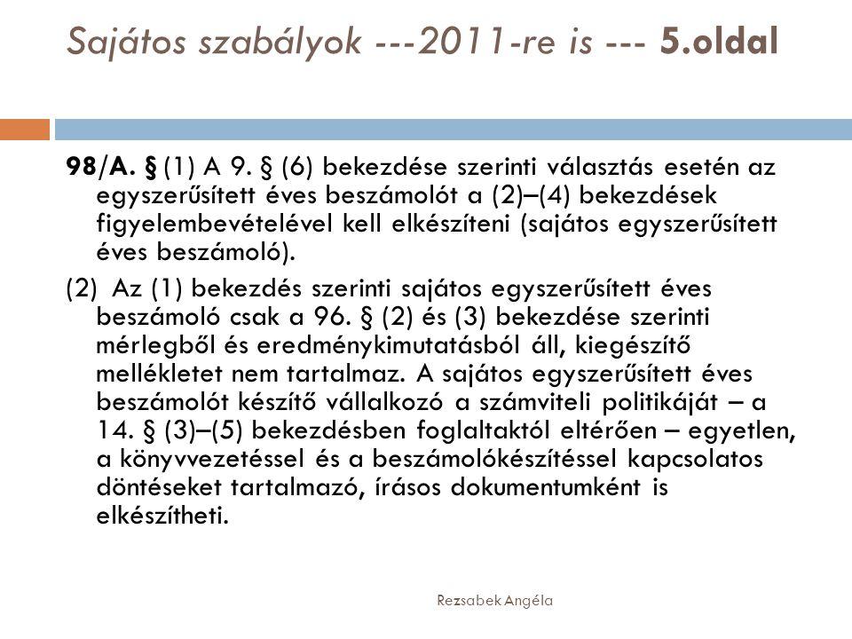Sajátos szabályok ---2011-re is --- 5.oldal Rezsabek Angéla 98/A. § (1) A 9. § (6) bekezdése szerinti választás esetén az egyszerűsített éves beszámol