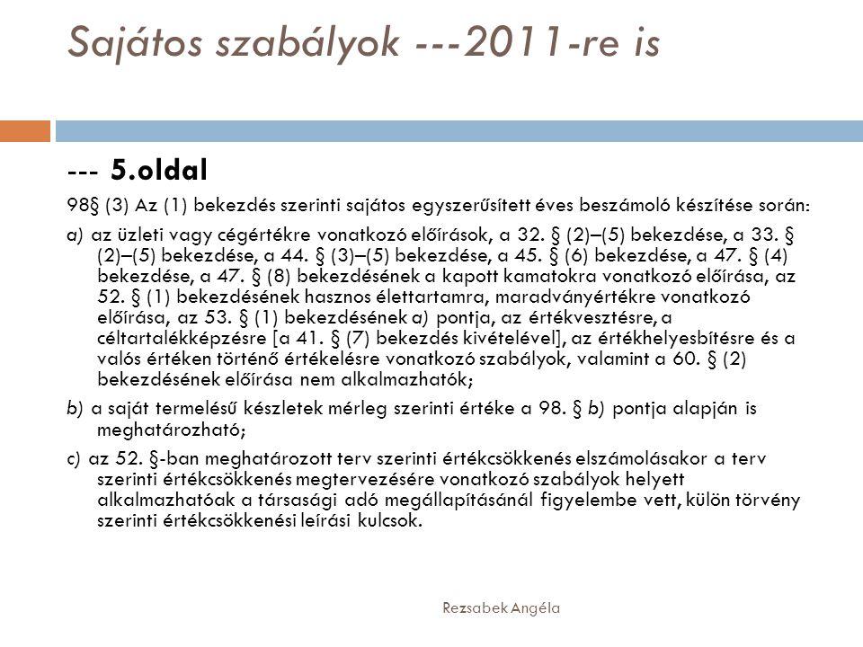 Sajátos szabályok ---2011-re is Rezsabek Angéla --- 5.oldal 98§ (3) Az (1) bekezdés szerinti sajátos egyszerűsített éves beszámoló készítése során: a)