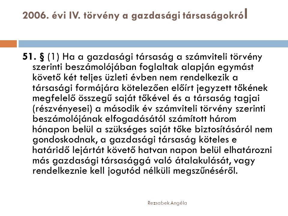 2006. évi IV. törvény a gazdasági társaságokró l Rezsabek Angéla 51. § (1) Ha a gazdasági társaság a számviteli törvény szerinti beszámolójában foglal