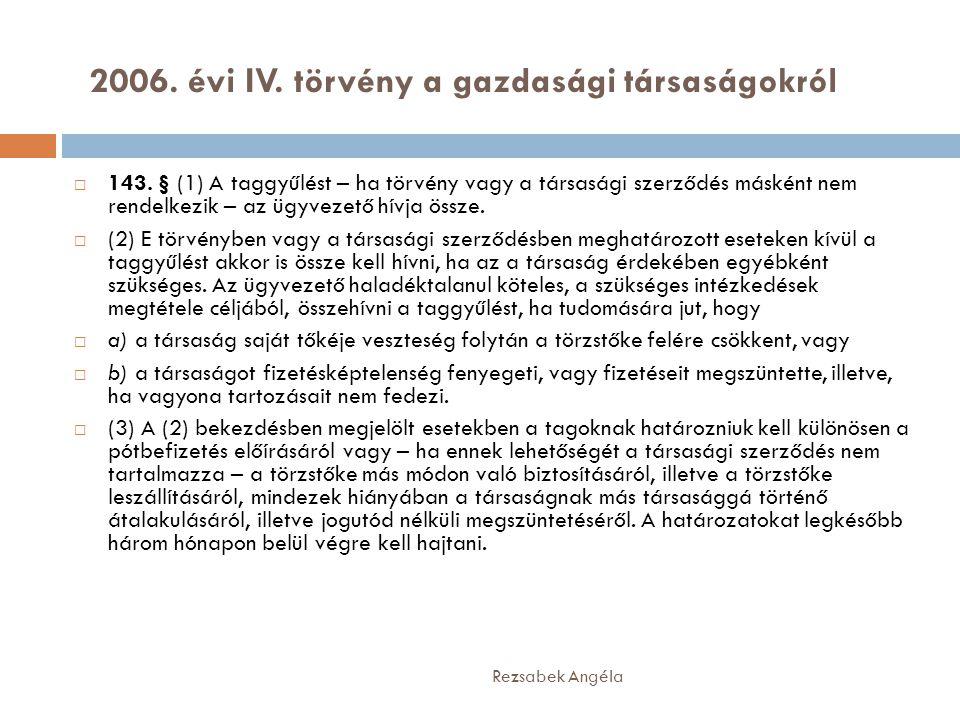2006. évi IV. törvény a gazdasági társaságokról Rezsabek Angéla  143. § (1) A taggyűlést – ha törvény vagy a társasági szerződés másként nem rendelke