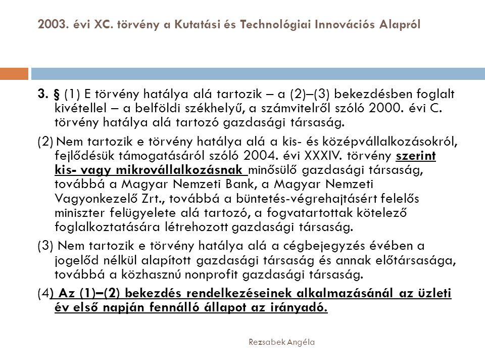 2003. évi XC. törvény a Kutatási és Technológiai Innovációs Alapról Rezsabek Angéla 3. § (1) E törvény hatálya alá tartozik – a (2)–(3) bekezdésben fo
