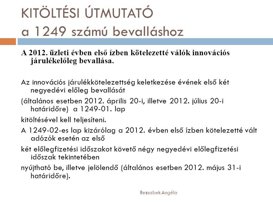 KITÖLTÉSI ÚTMUTATÓ a 1249 számú bevalláshoz Rezsabek Angéla A 2012. üzleti évben első ízben kötelezetté válók innovációs járulékelőleg bevallása. Az i