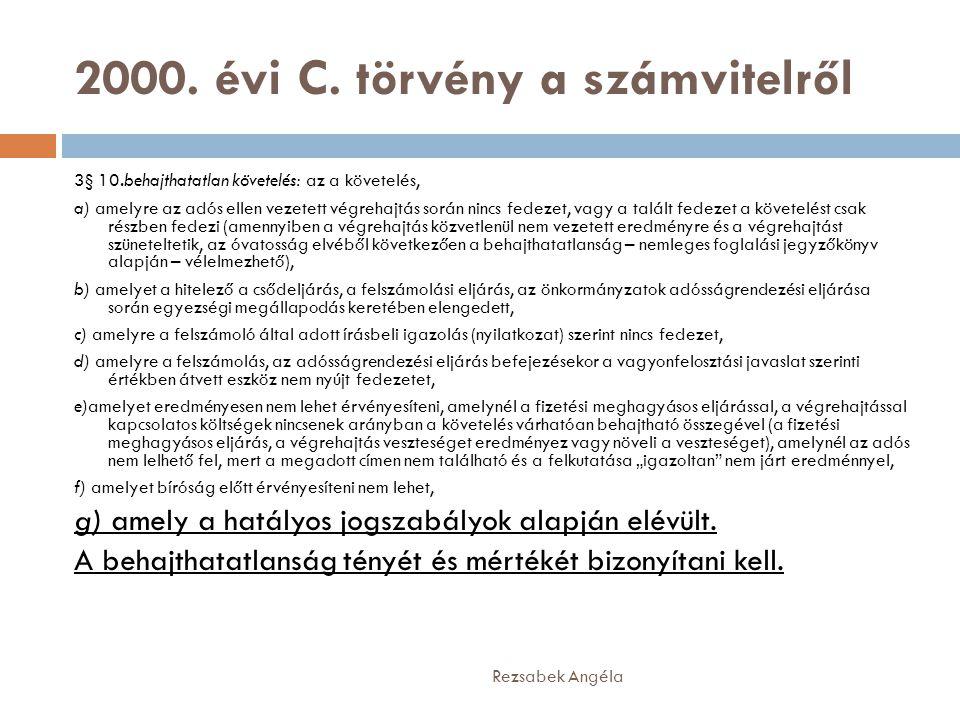 2000. évi C. törvény a számvitelről Rezsabek Angéla 3§ 10.behajthatatlan követelés: az a követelés, a) amelyre az adós ellen vezetett végrehajtás sorá