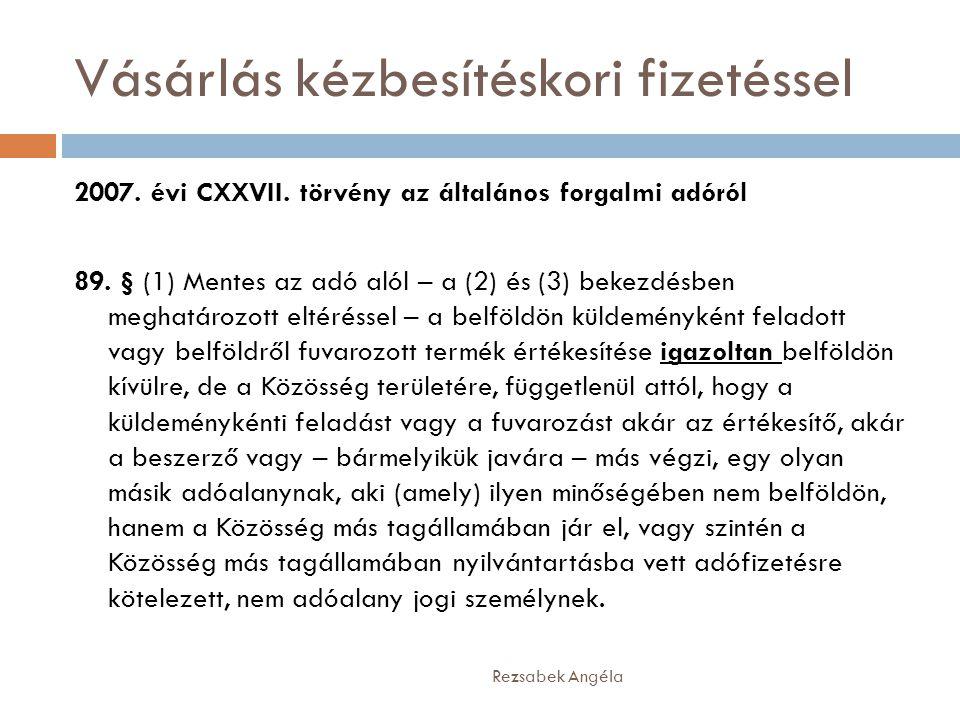 Vásárlás kézbesítéskori fizetéssel Rezsabek Angéla 2007. évi CXXVII. törvény az általános forgalmi adóról 89. § (1) Mentes az adó alól – a (2) és (3)