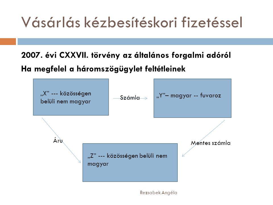 """Vásárlás kézbesítéskori fizetéssel Rezsabek Angéla 2007. évi CXXVII. törvény az általános forgalmi adóról Ha megfelel a háromszögügylet feltétleinek """""""