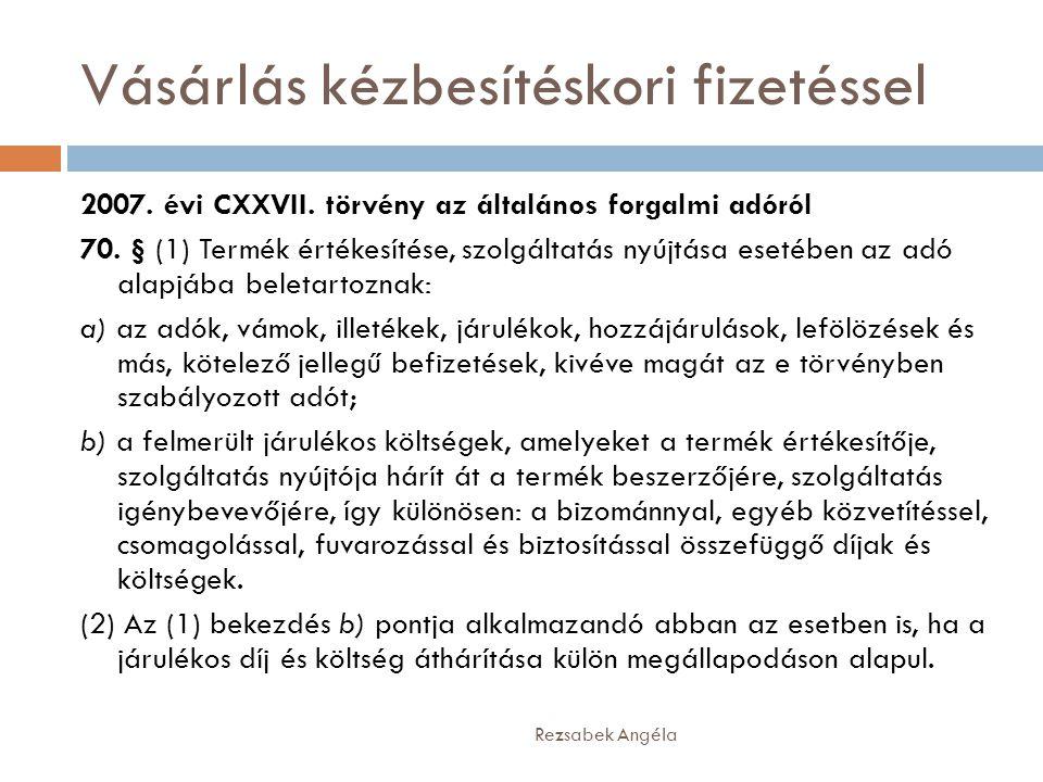 Vásárlás kézbesítéskori fizetéssel Rezsabek Angéla 2007. évi CXXVII. törvény az általános forgalmi adóról 70. § (1) Termék értékesítése, szolgáltatás