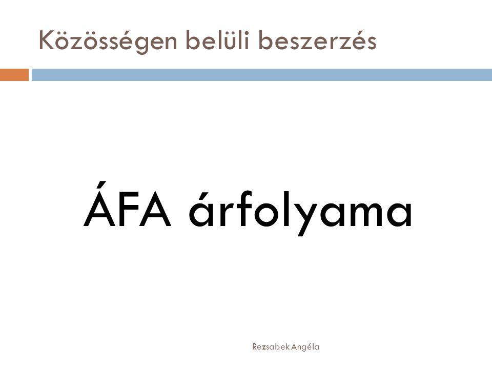 Közösségen belüli beszerzés Rezsabek Angéla ÁFA árfolyama