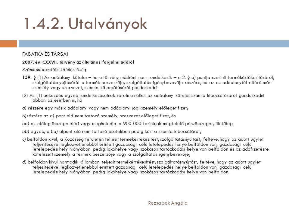 1.4.2. Utalványok Rezsabek Angéla FABATKA ÉS TÁRSAI 2007. évi CXXVII. törvény az általános forgalmi adóról Számlakibocsátási kötelezettség 159. § (1)