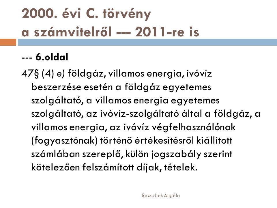 2000. évi C. törvény a számvitelről --- 2011-re is --- 6.oldal 47§ (4) e) földgáz, villamos energia, ivóvíz beszerzése esetén a földgáz egyetemes szol