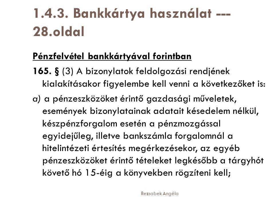 Rezsabek Angéla 1.4.3. Bankkártya használat --- 28.oldal Pénzfelvétel bankkártyával forintban 165. § (3) A bizonylatok feldolgozási rendjének kialakít
