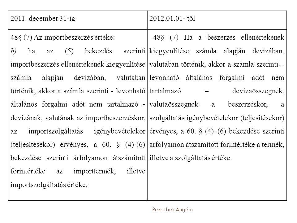 Rezsabek Angéla 2011. december 31-ig2012.01.01- től 48§ (7) Az importbeszerzés értéke: b) ha az (5) bekezdés szerinti importbeszerzés ellenértékének k