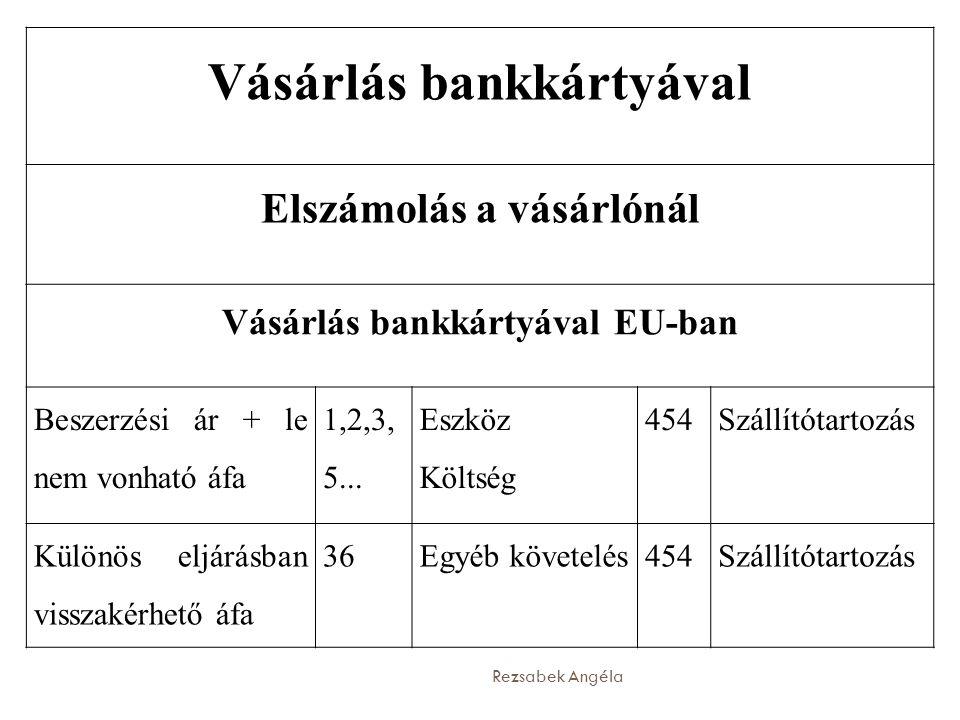 Rezsabek Angéla Vásárlás bankkártyával Elszámolás a vásárlónál Vásárlás bankkártyával EU-ban Beszerzési ár + le nem vonható áfa   Eszköz Költség  Szállítótartozás Különös eljárásban visszakérhető áfa  Egyéb követelés  Szállítótartozás