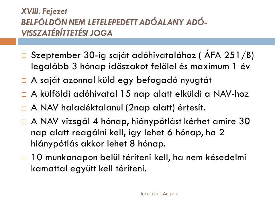 XVIII. Fejezet BELFÖLDÖN NEM LETELEPEDETT ADÓALANY ADÓ- VISSZATÉRÍTTETÉSI JOGA  Szeptember 30-ig saját adóhivatalához ( ÁFA 251/B) legalább 3 hónap i