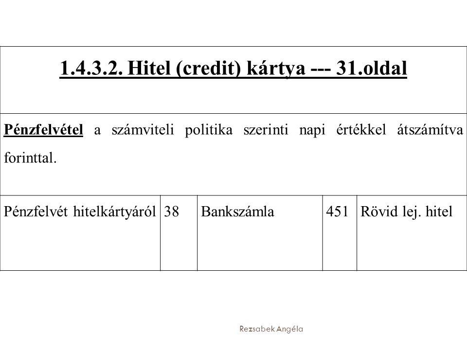 Rezsabek Angéla 1.4.3.2. Hitel (credit) kártya --- 31.oldal Pénzfelvétel a számviteli politika szerinti napi értékkel átszámítva forinttal. Pénzfelvét