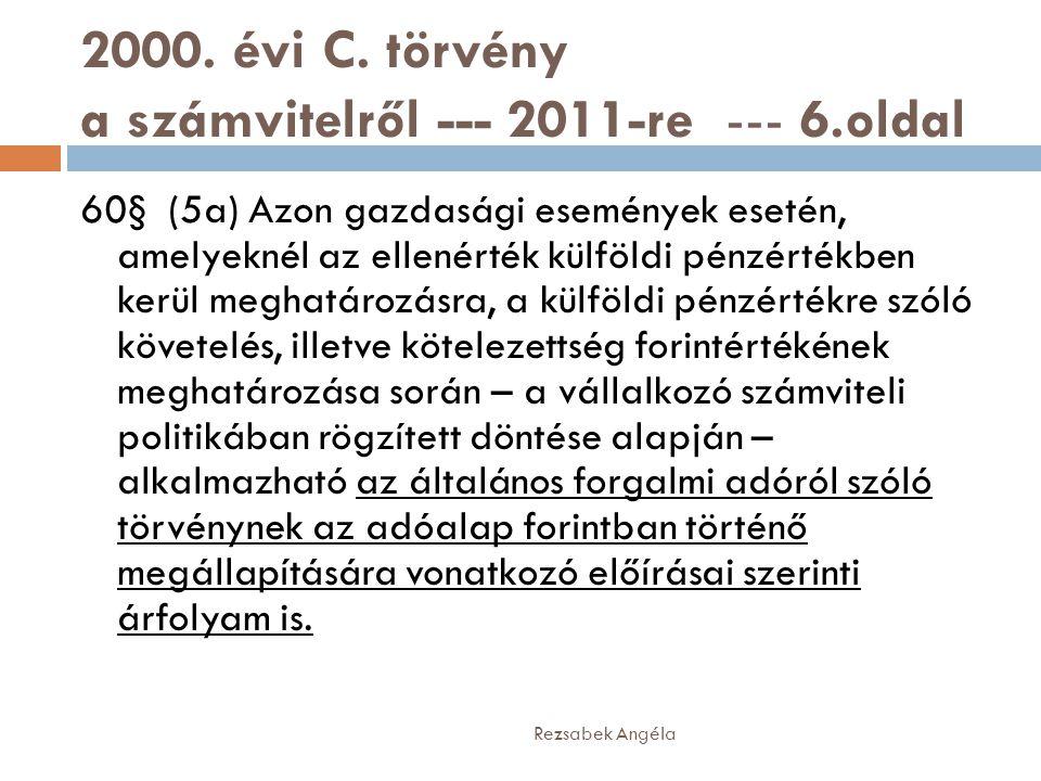 2000. évi C. törvény a számvitelről --- 2011-re --- 6.oldal 60§ (5a) Azon gazdasági események esetén, amelyeknél az ellenérték külföldi pénzértékben k
