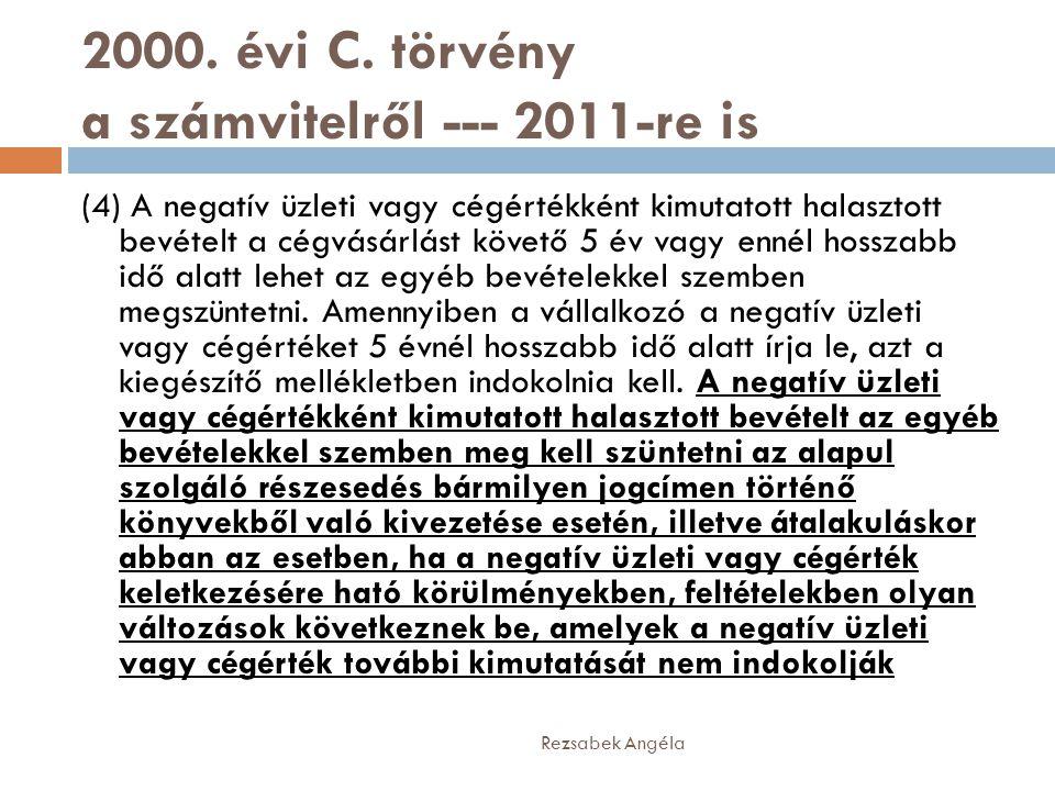 2000. évi C. törvény a számvitelről --- 2011-re is (4) A negatív üzleti vagy cégértékként kimutatott halasztott bevételt a cégvásárlást követő 5 év va