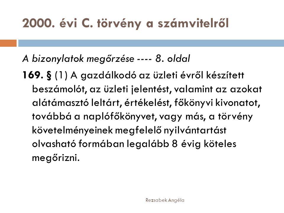2000. évi C. törvény a számvitelről Rezsabek Angéla A bizonylatok megőrzése ---- 8. oldal 169. § (1) A gazdálkodó az üzleti évről készített beszámolót