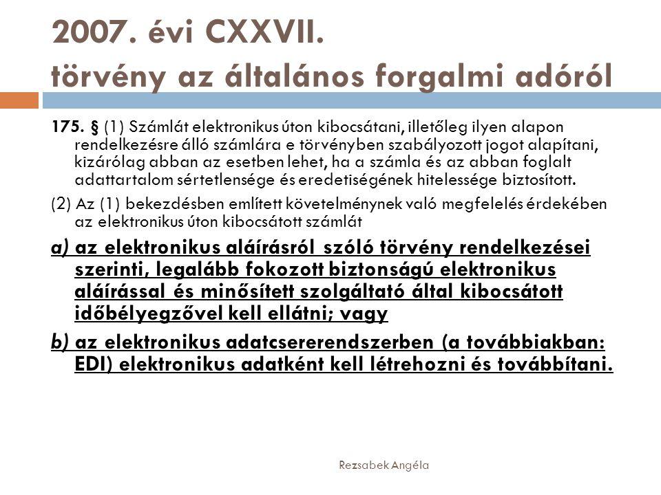 2007. évi CXXVII. törvény az általános forgalmi adóról Rezsabek Angéla 175. § (1) Számlát elektronikus úton kibocsátani, illetőleg ilyen alapon rendel