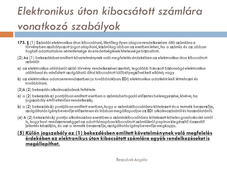 Elektronikus úton kibocsátott számlára vonatkozó szabályok Rezsabek Angéla 175. § (1) Számlát elektronikus úton kibocsátani, illetőleg ilyen alapon re