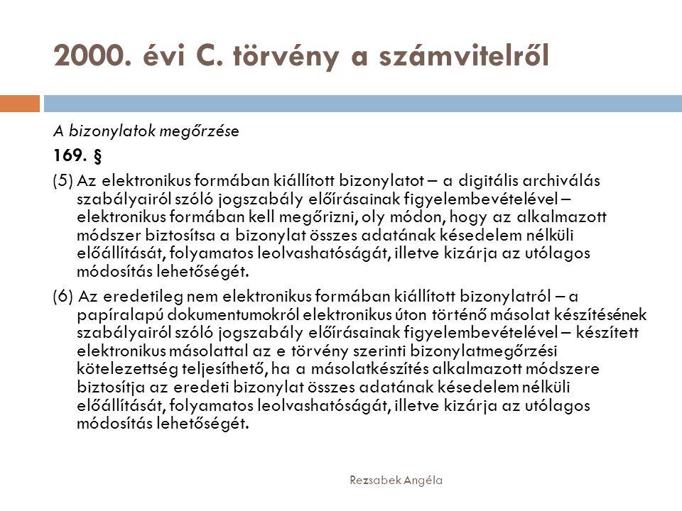 2000. évi C. törvény a számvitelről Rezsabek Angéla A bizonylatok megőrzése 169. § (5) Az elektronikus formában kiállított bizonylatot – a digitális a
