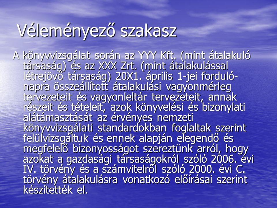 Véleményező szakasz A könyvvizsgálat során az YYY Kft. (mint átalakuló társaság) és az XXX Zrt. (mint átalakulással létrejövő társaság) 20X1. április