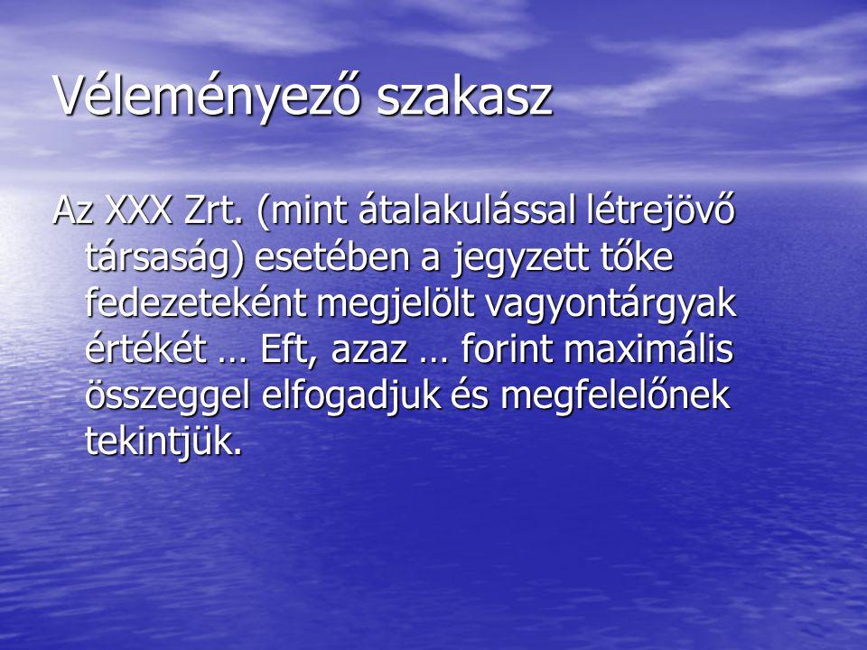 Véleményező szakasz Az XXX Zrt. (mint átalakulással létrejövő társaság) esetében a jegyzett tőke fedezeteként megjelölt vagyontárgyak értékét … Eft, a